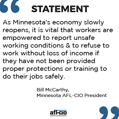 As Minnesota's economy slowly reopens, it is vital that workers are empowered to report unsafe working conditions & to refuse to work without loss of income if they have not been provided proper protections or training to do their jobs safely.