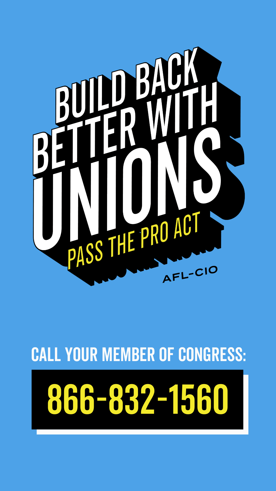Build Back Better with Unions. Pass the Pro Act. Call Your Member of Congress 866-832-1560