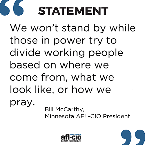 We won't stand by while those in power try to divide working people based on where we come from, what we look like, or how we pray.